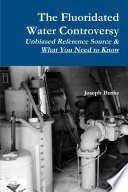 The Fluoridated Water Controversy Unbiased Reference Source What You Need To Know book
