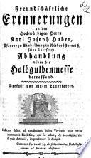 Freundschäftliche Erinnerungen an den Hochwürdigen Herrn Karl Joseph Huber, Pfarrer zu Sindelburg in Niederösterreich, seine übersetzte Abhandlung wider die Halbguldenmesse betreffend