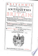 Britannia Antiqua Illustrata, Or the Antiquities of Ancient Britain, Derived from the Phoenicians Etc. Together with a Chronological History of this Kingdom from the First Traditional Beginning, Until the Year of Our Lord 800 Etc