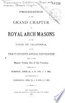 Proceedings of the Grand Chapter of Royal Arch Masons of the State of California at Its ... Annual Convocation