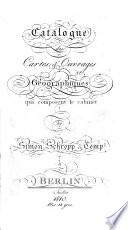 Catalogue des Cartes et Ouvrages G  ographiques qui composent le cabinet de Simon Schropp et Comp     Berlin