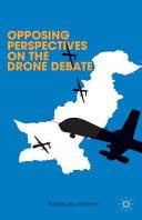 Opposing perspectives on the drone debate / by Bradley Jay Strawser with Lisa Hajjar, Steven Levine, Feisal H. Naqvi, John Fabian Witt.