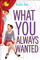 What You Always Wanted : in bloomsbury's contemporary if only romance line...