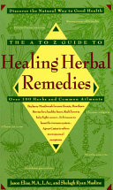 The A To Z Guide To Healing Herbal Remedies