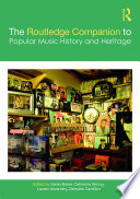 The Routledge Companion to Popular Music History and Heritage