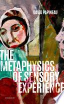 The Metaphysics of Sensory Experience