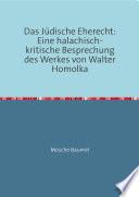 Das Jüdische Eherecht: Eine halachisch-kritische Besprechung des Werkes von Walter Homolka