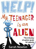 Help  My Teenager is an Alien
