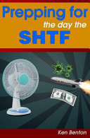 Prepping for the Day the SHTF: a Complete Bug-Out and Survival Plan for Life After Doomsday