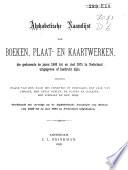 Alphabetische naamlijst van boeken, plaat- en kaartwerken, die gedurende de jaren ... tot en met ... in Nederland uitgegeven of herdrukt zijn; benevens opgave van den naam des uitgevers of eigenaars, het jaar van uitgave, het getal deelen, de platen en kaarten, het formaat en den prijs