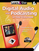 Learn and Use Digital Audio and Podcasting in Your Classroom
