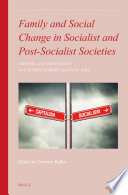 Family and Social Change in Socialist and Post Socialist Societies