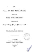 The fall of the Nibelungers, otherwise the book of Kriemhild: a tr. by W.N. Lettsom