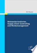 Netzwerkorientiertes Supply Chain Controlling und Risikomanagement