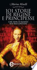 101 storie di regine e principesse che non ti hanno mai raccontato