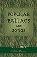 Popular Ballads and Songs  from Tradition  Manuscripts  and Scarce Editions