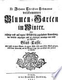 D. J. C. Lehmanns vollkommner Blumen Garten im Winter oder ... Anweisung wie derselbe anzulegen und zu erlangen vermöge einer ... Glas-Casse, etc