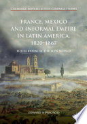 France  Mexico and Informal Empire in Latin America  1820 1867
