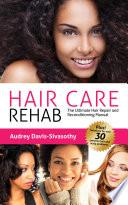 Hair Care Rehab  The Ultimate Hair Repair   Reconditioning Manual