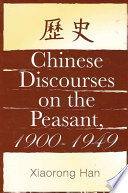 Chinese Discourses on the Peasant, 1900-1949 And Its Role In Changing Society