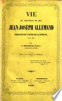 Vie du serviteur de Dieu Jean-Joseph Allemand, fondateur de l'Œuvre de la Jeunesse, 1772-1836. [With plates, including a portrait.]