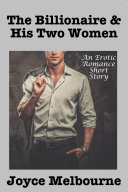 The Billionaire   His Two Women  An Erotic Romance Short Story
