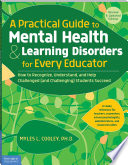 A Practical Guide To Mental Health Learning Disorders For Every Educator