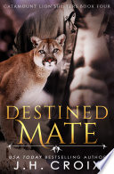 Destined Mate (Steamy Lion Shifter Romance) Usa Today Bestselling Author J H Croix