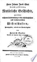 Herrn Johann Jacob Ebert Proffesor zu Wittenberg Natürliche Geschichte aus seiner näheren Unterweisung in den philosophischen und mathematischen Wissenschaften