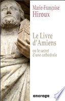 Le livre d Amiens  ou le secret d une cath  drale
