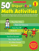 50  Super Fun Math Activities  Grade 5  Easy Standards Based Lessons  Activities  and Reproducibles That Build and Reinforce the Math Skills and Conce