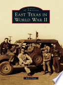 East Texas In World War II : during world war ii . almost...