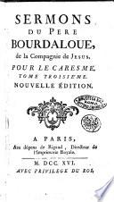 Sermons du pere Bourdaloue, de la Compagnie de Jesus. Pour le caresme. Tome premier °-troisieme!