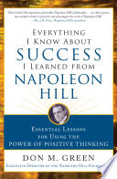 Everything I Know About Success I Learned from Napoleon Hill  Essential Lessons for Using the Power of Positive Thinking