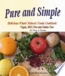 Pure and Simple, Delicious Whole Natural Foods Cookbook. Vegan, MSG Free and Gluten Free