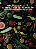 The San Luis Obispo Farmers  Market Cookbook