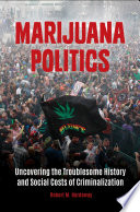 Marijuana Politics  Uncovering the Troublesome History and Social Costs of Criminalization