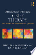 Attachment-Informed Grief Therapy : thanatology, uniting theory, research, and practice to enrich...