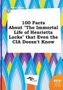 100 Facts about the Immortal Life of Henrietta Lacks That Even the Cia Doesn t Know