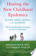 Healing the New Childhood Epidemics  Autism  ADHD  Asthma  and Allergies