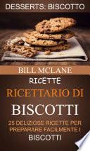 Ricette Ricettario Di Biscotti 25 Deliziose Ricette Per Preparare Facilmente I Biscotti Desserts Biscotto