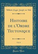 Histoire de l'Ordre Teutonique, Vol. 8 (Classic Reprint)