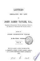 Letters embracing his life of John James Taylor  ed  by J H  Thom