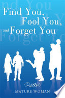 Find You  Fool You  and Forget You