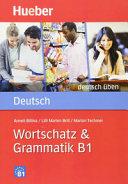 deutsch üben: Wortschatz & Grammatik B1