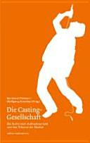 Die Casting-Gesellschaft. Die Sucht nach Aufmerksamkeit und das Tribunal der Medien