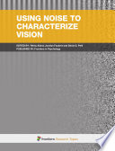 Using Noise to Characterize Vision
