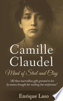 Mind Of Steel And Clay: Camille Claudel