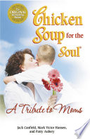 Chicken Soup For The Soul A Tribute To Moms book