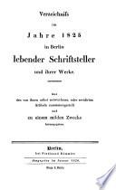 Verzeichniss im jahre 1825 in Berlin lebender schriftsteller und ihrer werke